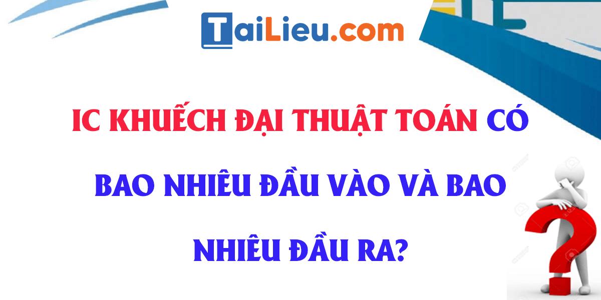 ic-khuech-dai-thuat-toan-co-bao-nhieu-dau-vao-va-bao-nhieu-dau-ra.png