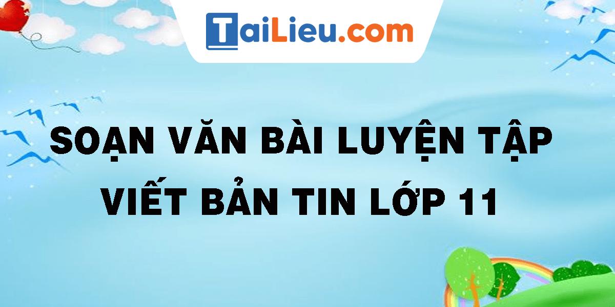 soan-van-bai-luyen-tap-viet-ban-tin-lop-11.png