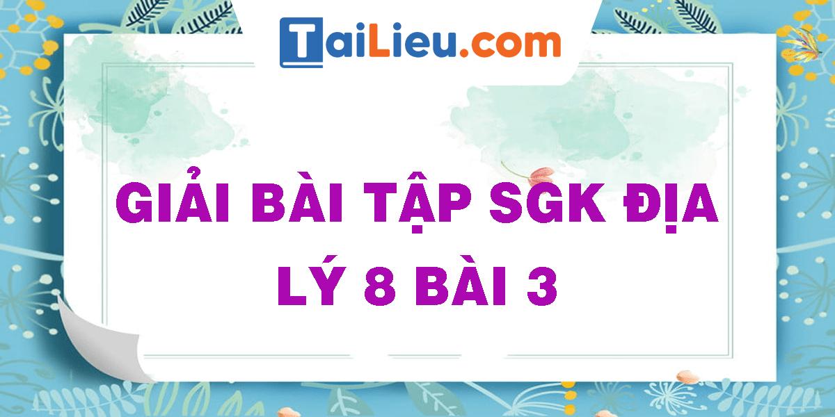 giai-bai-tap-sgk-dia-8-bai-3.png