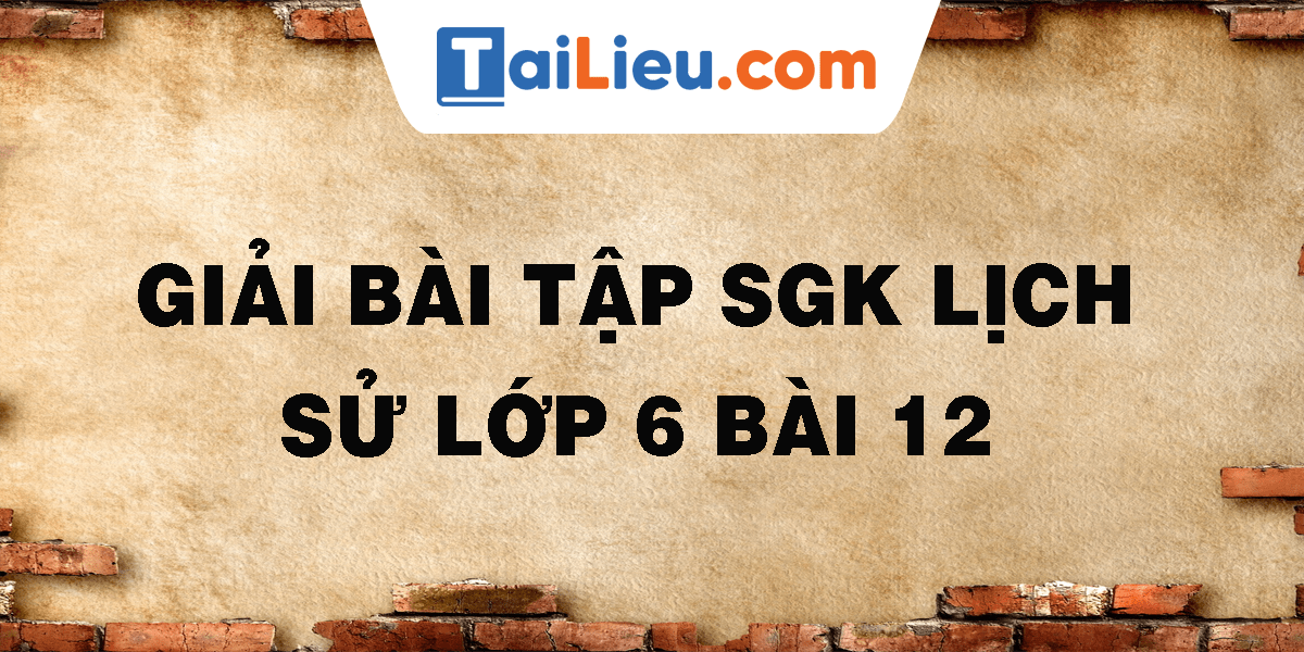 giai-bai-tap-sgk-lich-su-lop-6-bai-12.png