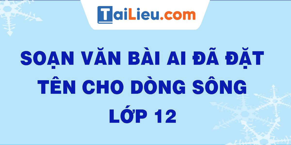 soan-van-bai-ai-da-dat-ten-cho-dong-song-lop-12.png