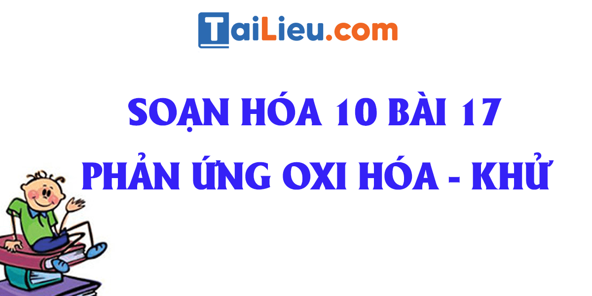 giai-hoa-10-bai-17-phan-ung-oxi-hoa-khu-day-du-nhat.png