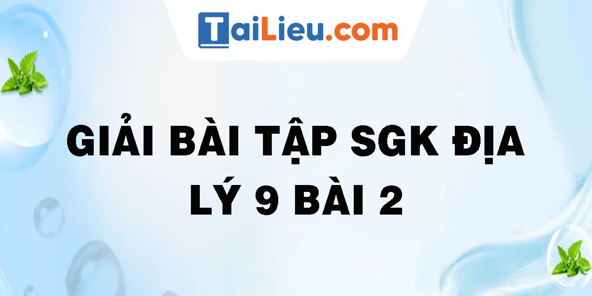 giai-bai-tap-sgk-dia-ly-9-bai-2.png