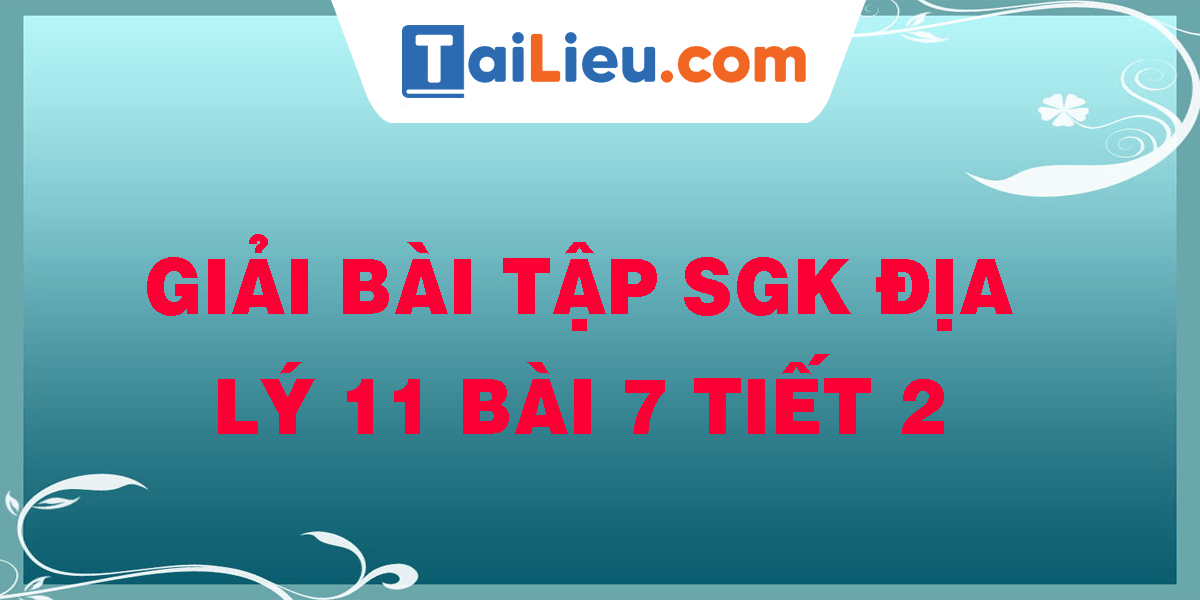giai-bai-tap-sgk-dia-ly-11-bai-7-tiet-2.png