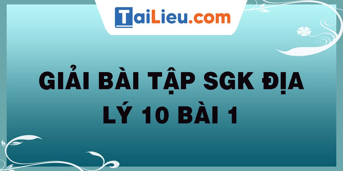 giai-bai-tap-sgk-dia-ly-10-bai-1.png