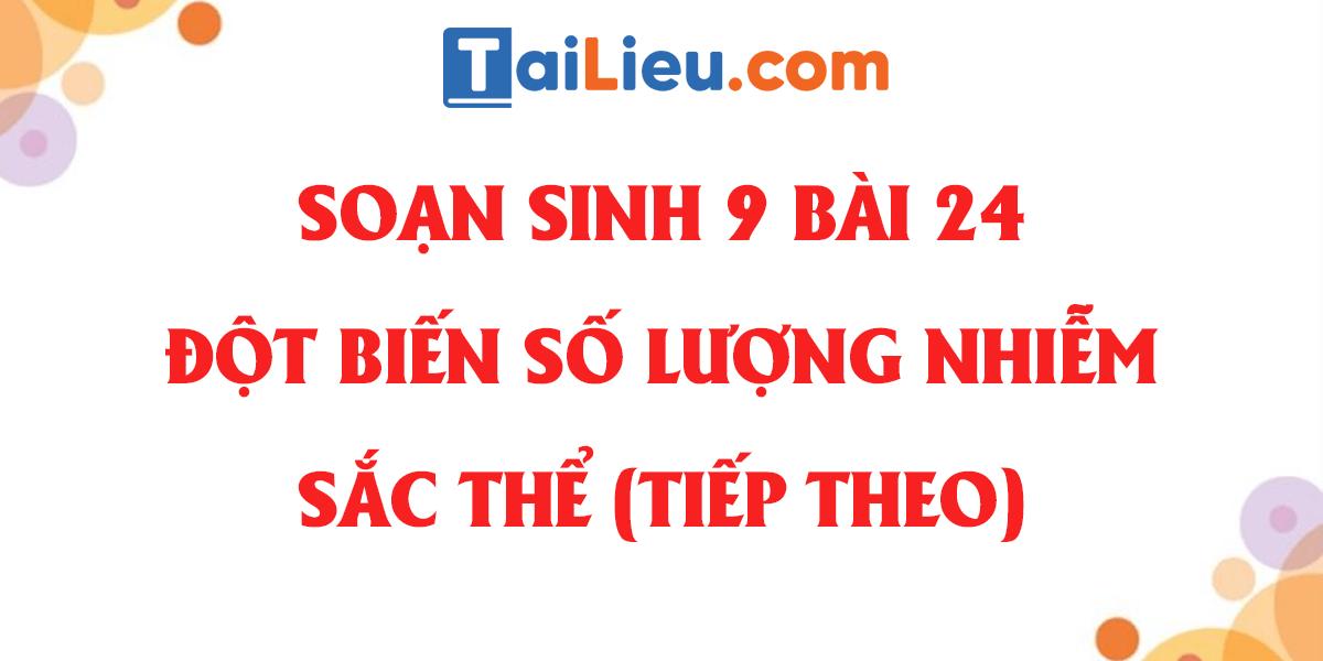 soan-sinh-9-bai-24-dot-bien-so-luong-nhiem-sac-the-tiep-theo-day-du-nhat.png
