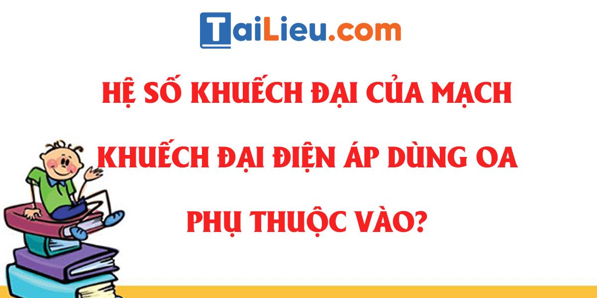 he-so-khuech-dai-cua-mach-khuech-dai-dien-ap-dung-oa-phu-thuoc-vao.png