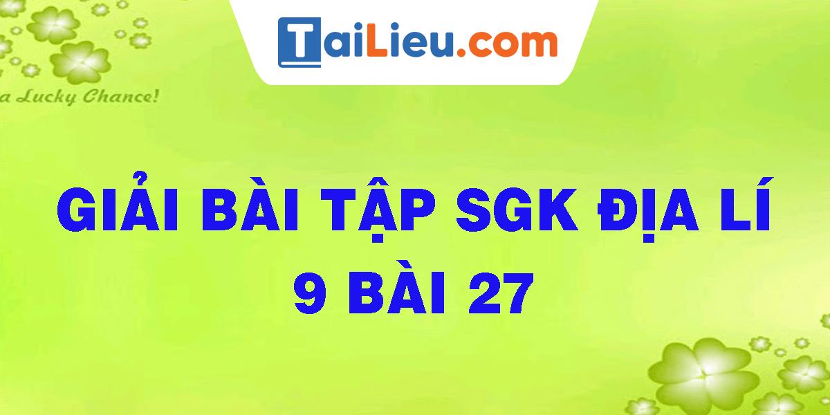 giai-bai-tap-sgk-dia-li-9-bai-27.png