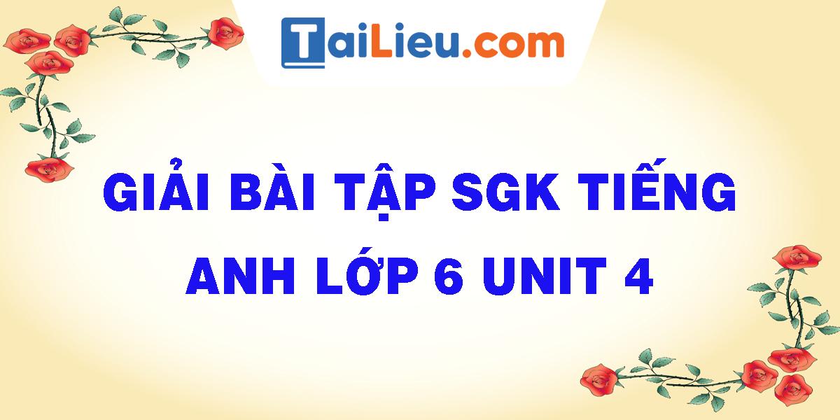 giai-bai-tap-sgk-tieng-anh-lop-6-unit-4.png