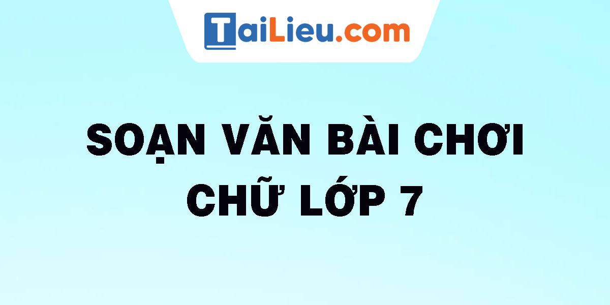 soan-van-bai-choi-chu-lop-7.png