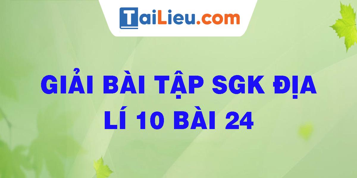 giai-bai-tap-sgk-dia-li-10-bai-24.png