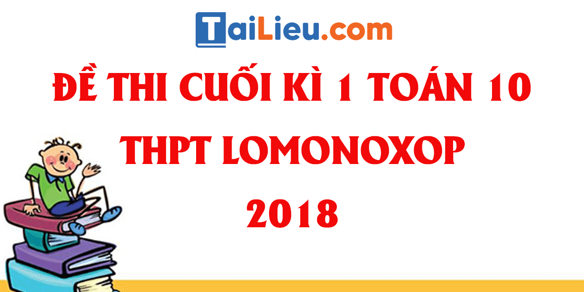 de-thi-hoc-ki-1-toan-10-thpt-lomonoxop-ha-noi-2018-co-dap-an-13.png