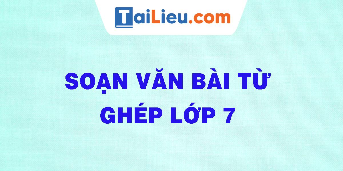soan-van-bai-tu-ghep-lop-7.png