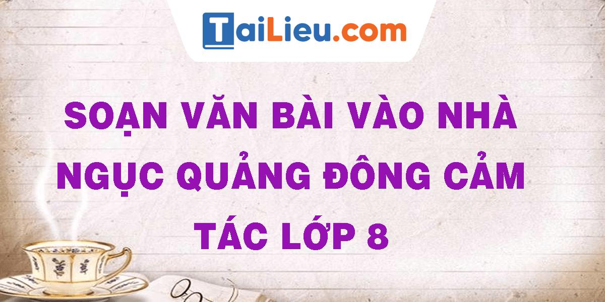 soan-van-bai-vao-nha-nguc-quang-dong-cam-tac-lop-8.png
