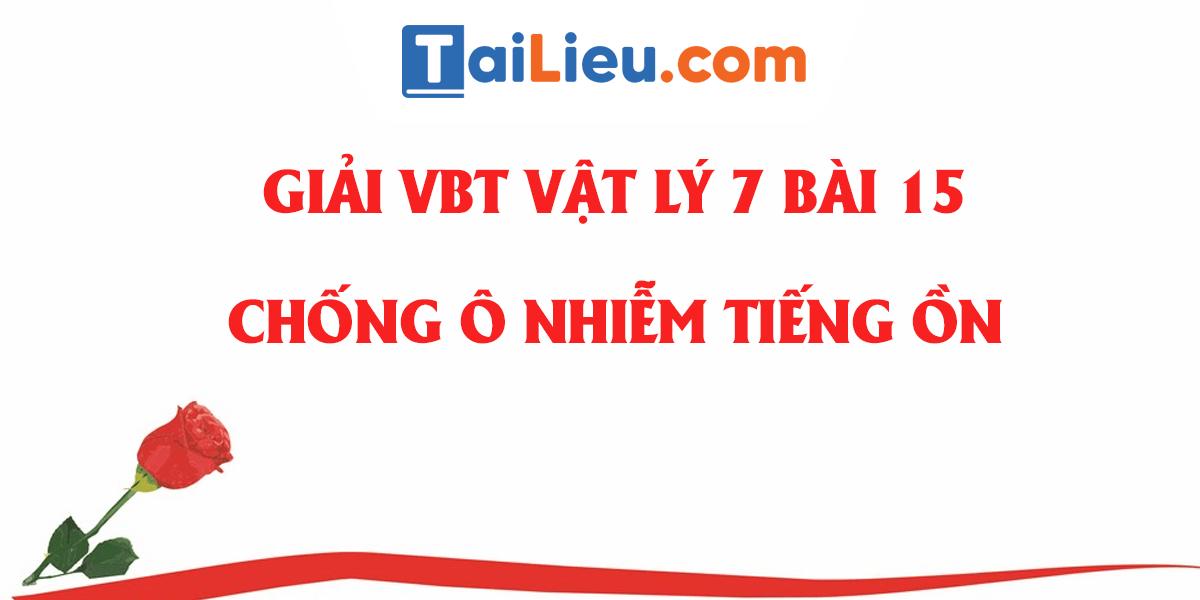 giai-vo-bai-tap-vat-ly-7-bai-15-chong-o-nhiem-tieng-on-day-du.png