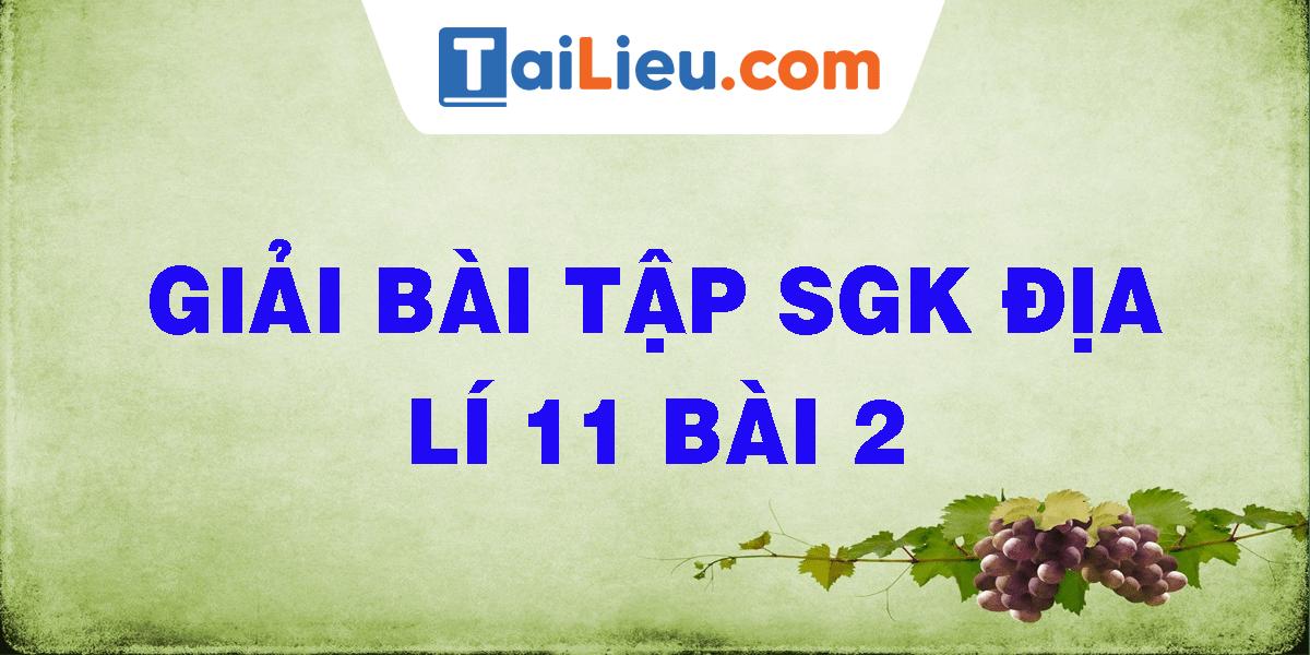 giai-bai-tap-sgk-dia-li-11-bai-2.png