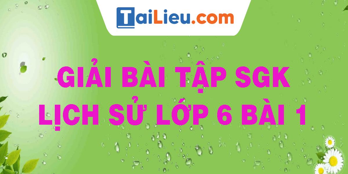 giai-bai-tap-sgk-lich-su-lop-6-bai-1.png