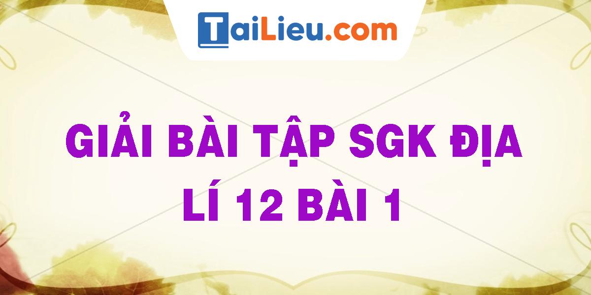 giai-bai-tap-sgk-dia-li-12-bai-1.png