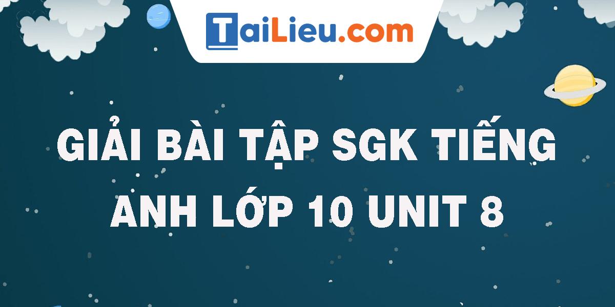 giai-bai-tap-sgk-tieng-anh-lop-10-unit-8.png