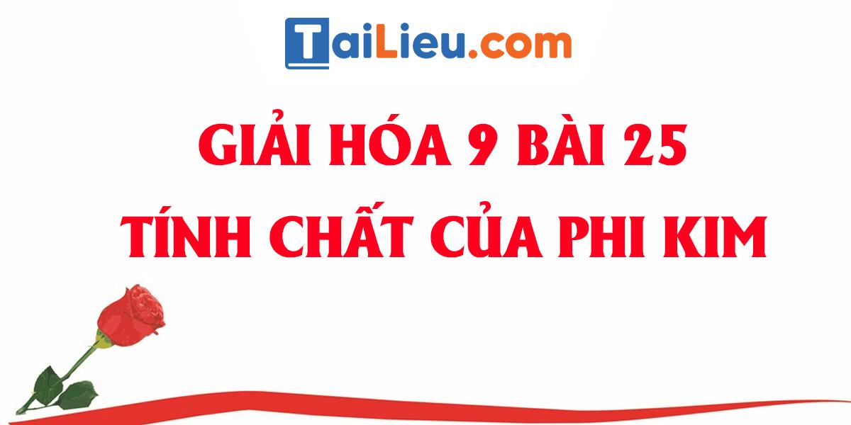 giai-hoa-9-bai-25-tinh-chat-cua-phi-kim-day-du-nhat.png