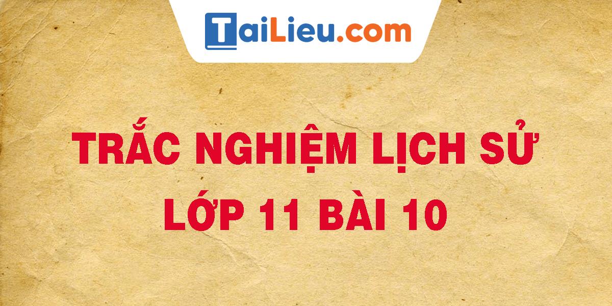 trac-nghiem-lich-su-lop-11-bai-10.png