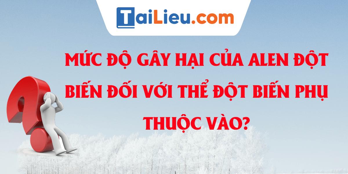 muc-do-gay-hai-cua-alen-dot-bien-doi-voi-the-dot-bien-phu-thuoc-vao.png