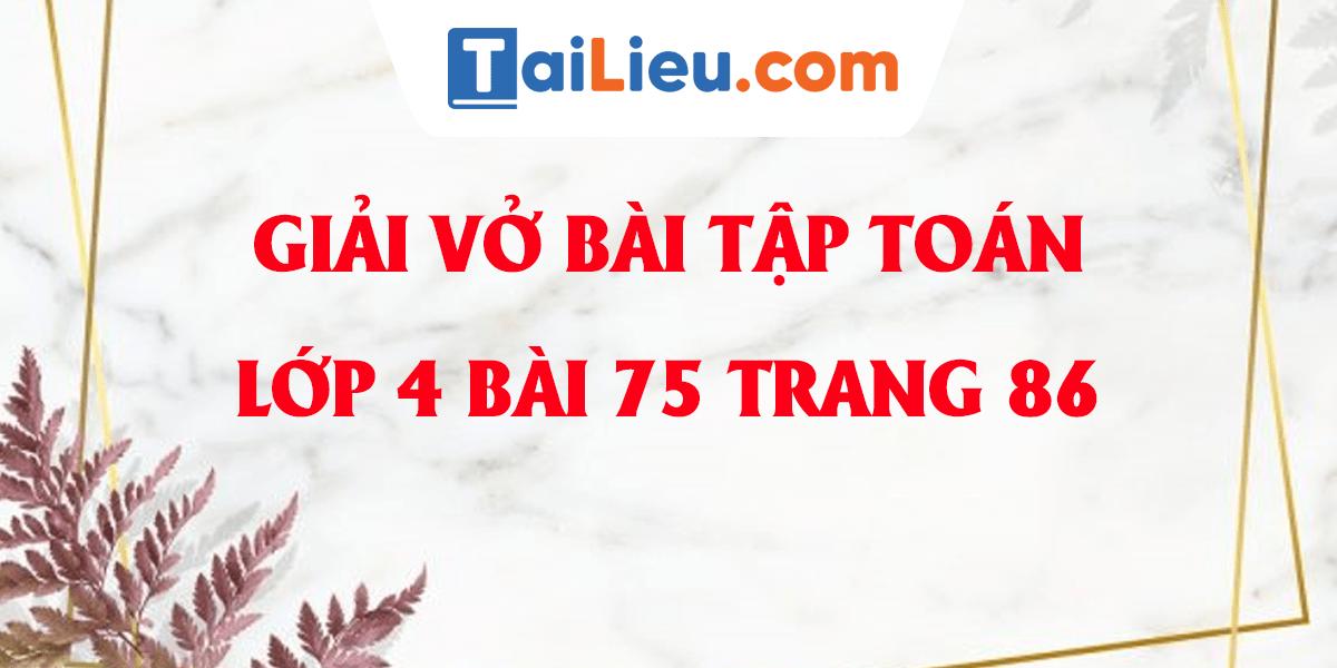 giai-vo-bai-tap-toan-lop-4-bai-75-trang-86-day-du-nhat.png