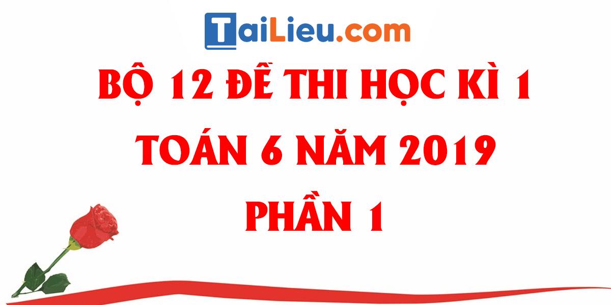 bo-12-de-thi-hoc-ki-1-toan-6-nam-2019-phan-1-1.png