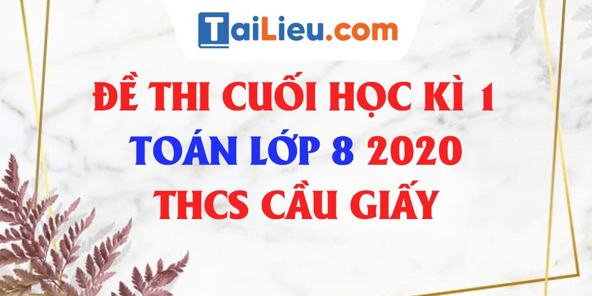 de-thi-hoc-ki-1-toan-8-thcs-cau-giay-ha-noi-2020.png