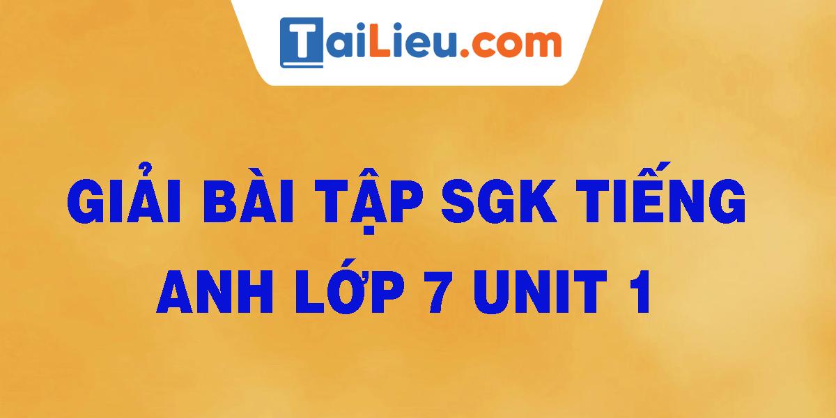 giai-bai-tap-sgk-tieng-anh-lop-7-unit-1.png