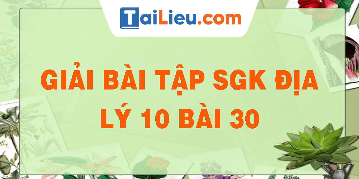 giai-bai-tap-sgk-dia-ly-10-bai-30.png