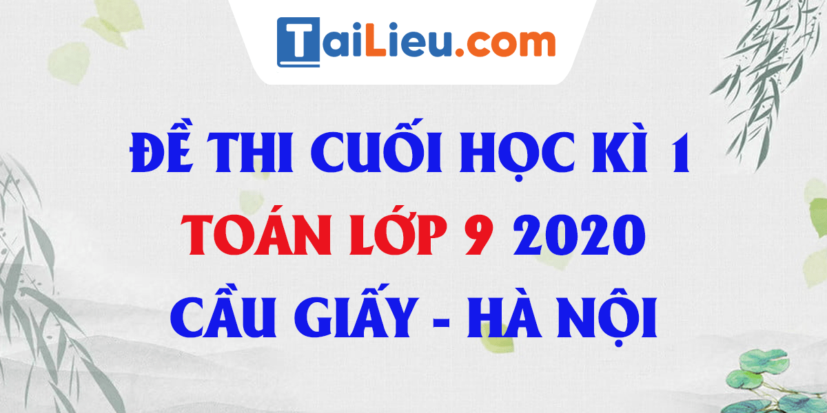 de-thi-hoc-ki-1-toan-9-phong-gddt-cau-giay-ha-noi-2020.png