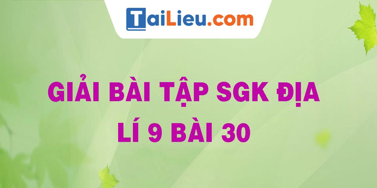 giai-bai-tap-sgk-dia-li-9-bai-30.png