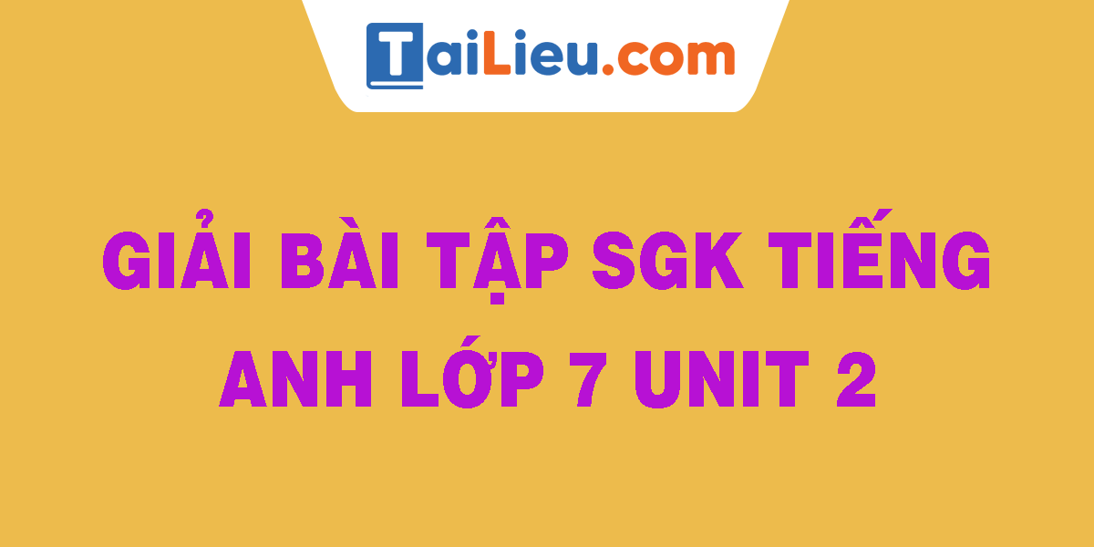 giai-bai-tap-sgk-tieng-anh-lop-7-unit-2.png