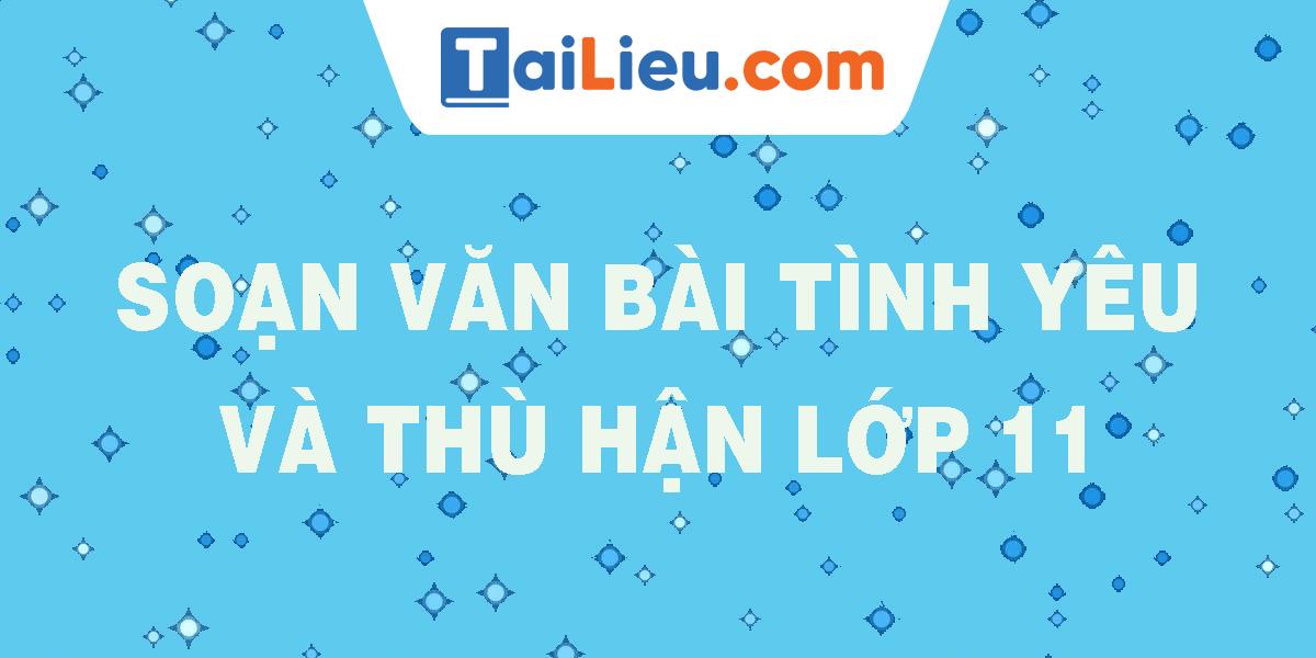 soan-van-bai-tinh-yeu-va-thu-han-lop-11.png