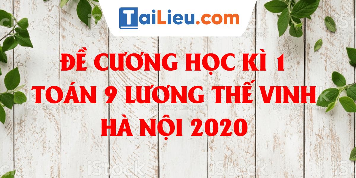 de-cuong-on-tap-hoc-ki-1-toan-9-thcs-luong-the-vinh-ha-noi-2020.png