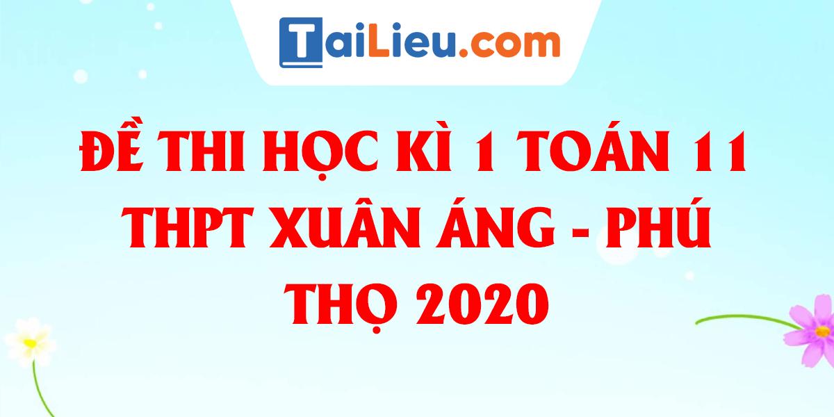 de-thi-hoc-ki-1-toan-11-thpt-xuan-ang-phu-tho-2020.png