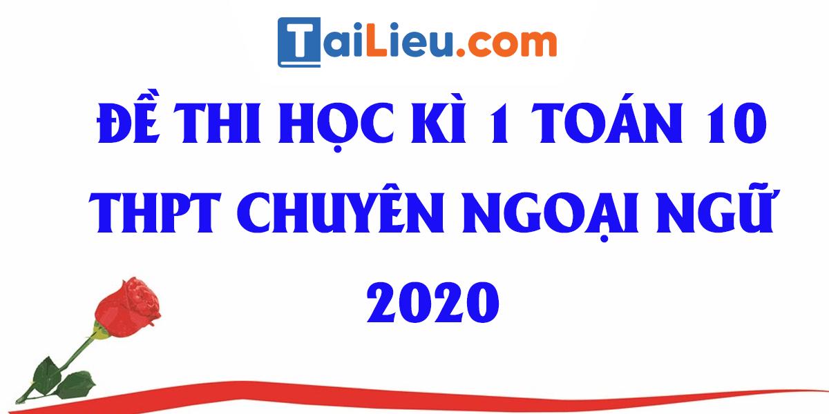 de-thi-hoc-ki-toan-10-thpt-chuyen-ngoai-ngu-dh-quoc-gia-ha-noi-2020.png