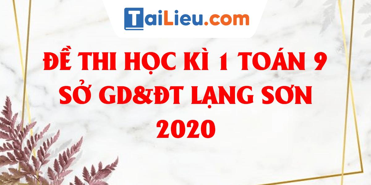 de-thi-hoc-ki-1-toan-9-so-gddt-lang-son-2020.png
