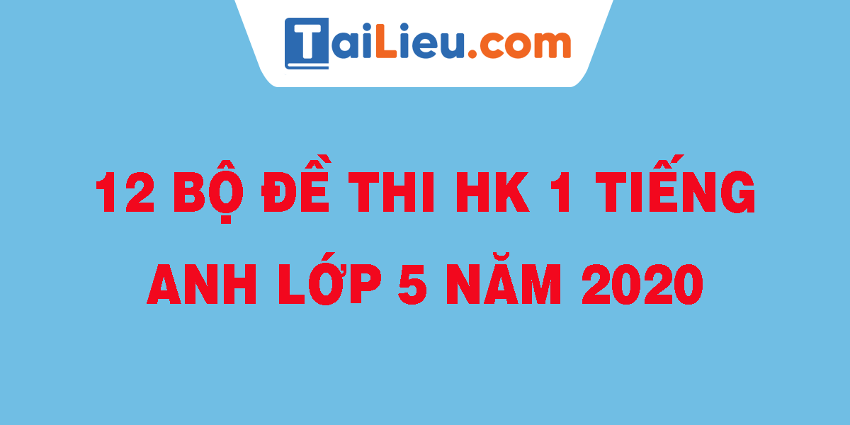 12-bo-de-thi-hk-1-tieng-anh-lop-5-nam-2020.png