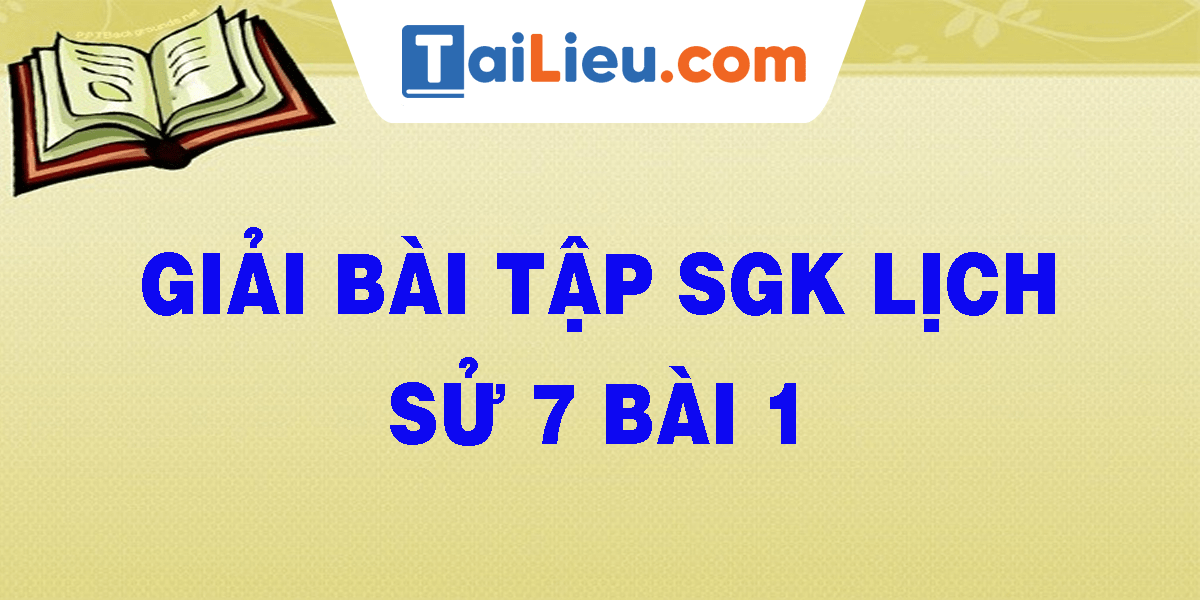 giai-bai-tap-sgk-lich-su-7-bai-1.png