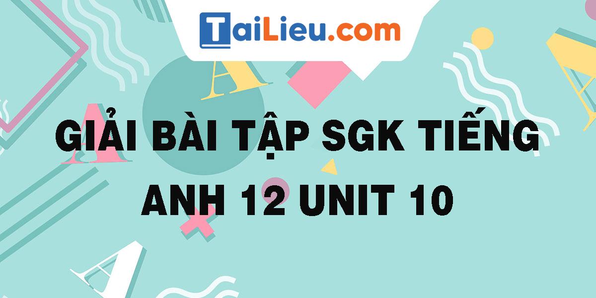 giai-bai-tap-sgk-tieng-anh-12-unit-10.png
