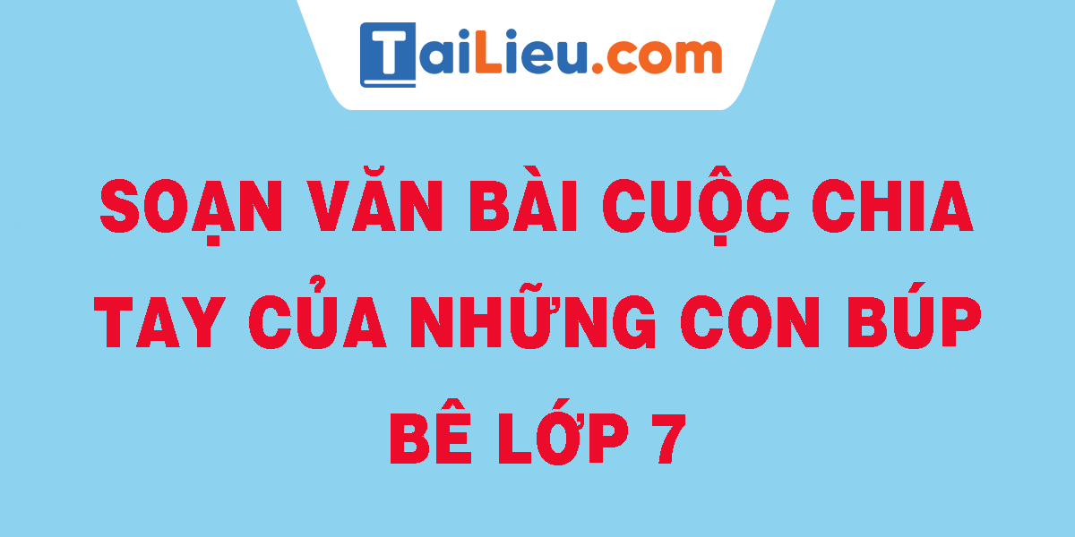 soan-van-bai-cuoc-chia-tay-cua-nhung-con-bup-be-lop-7.png