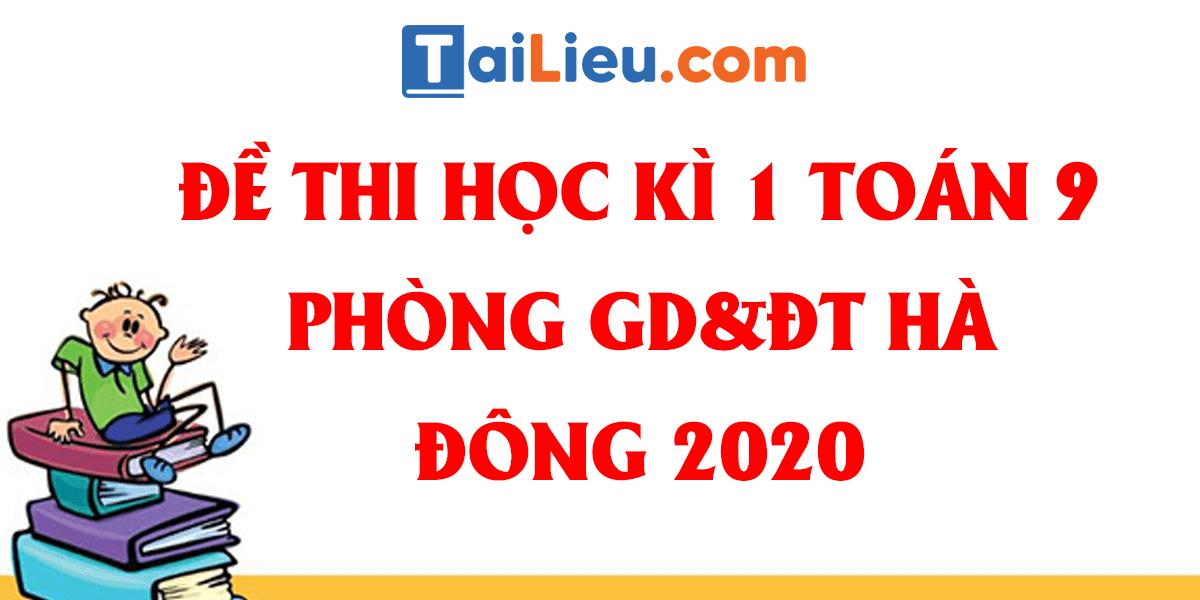 de-thi-hoc-ki-1-toan-9-phong-gddt-quan-ha-dong-ha-noi-2020.png
