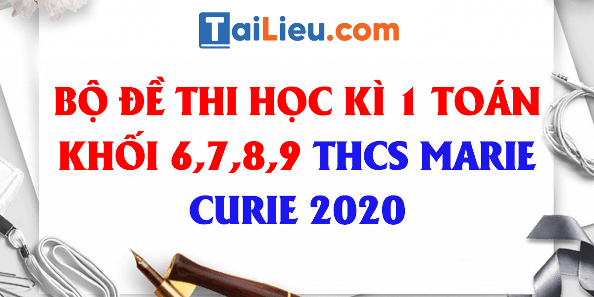bo-de-thi-hoc-ki-1-toan-6-7-8-9-thcs-marie-curie-ha-noi-2020.png