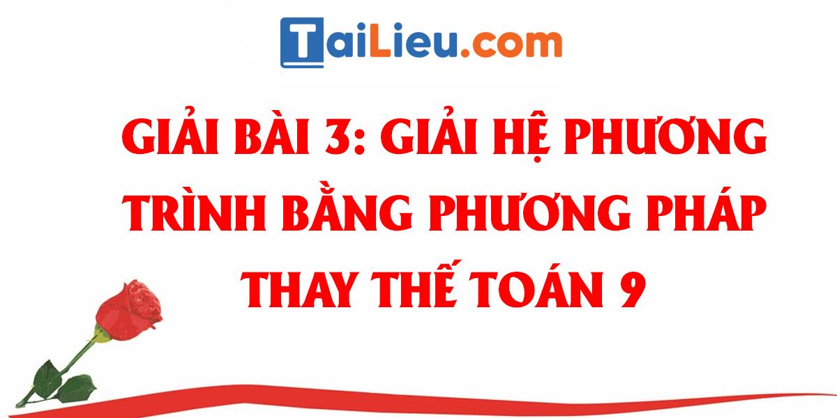 giai-toan-9-bai-3-giai-he-phuong-trinh-bang-phuong-phap-thay-the.png