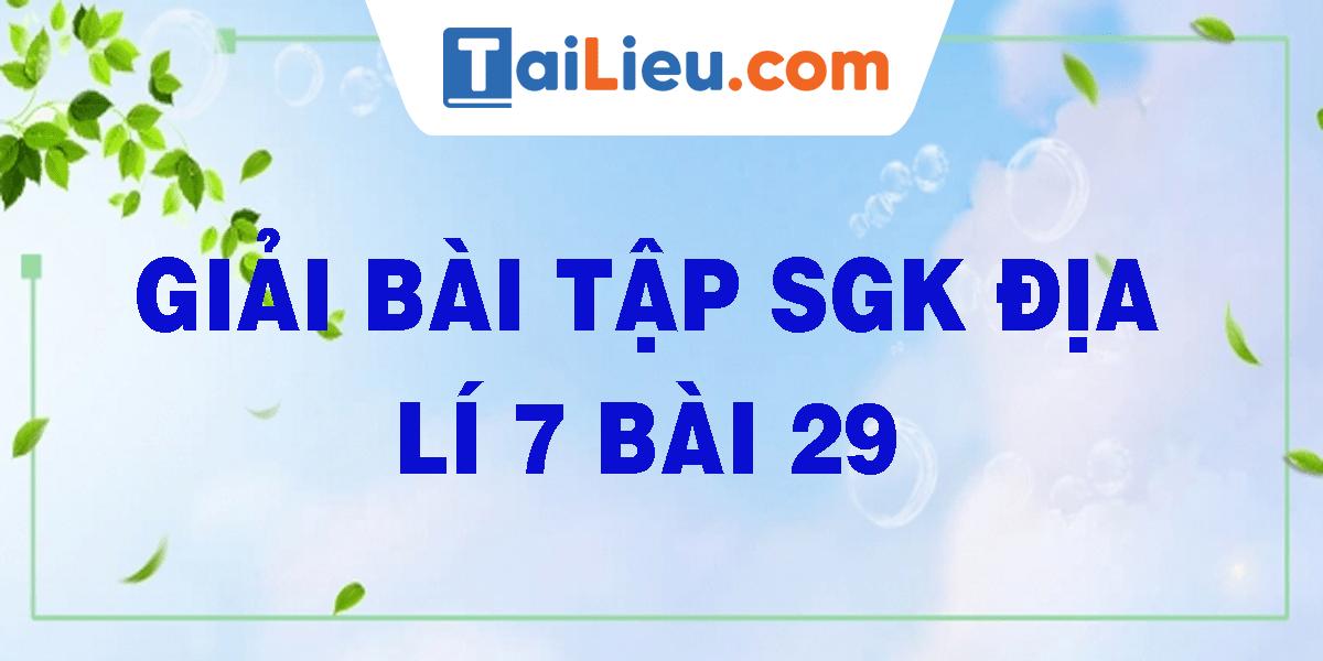 giai-bai-tap-sgk-dia-li-7-bai-29.png