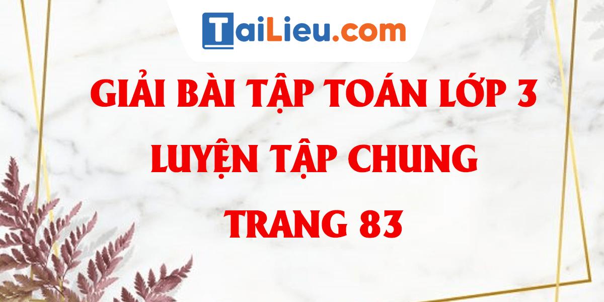 giai-bai-tap-toan-lop-3-luyen-tap-chung-trang-83-day-du-nhat.png