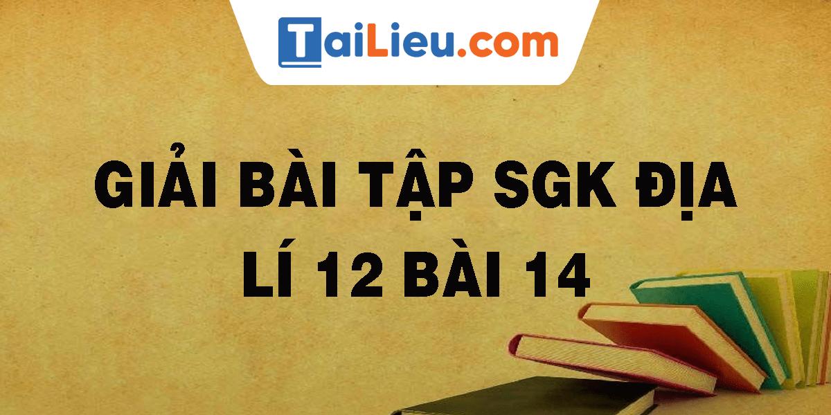 giai-bai-tap-sgk-dia-li-12-bai-14.png