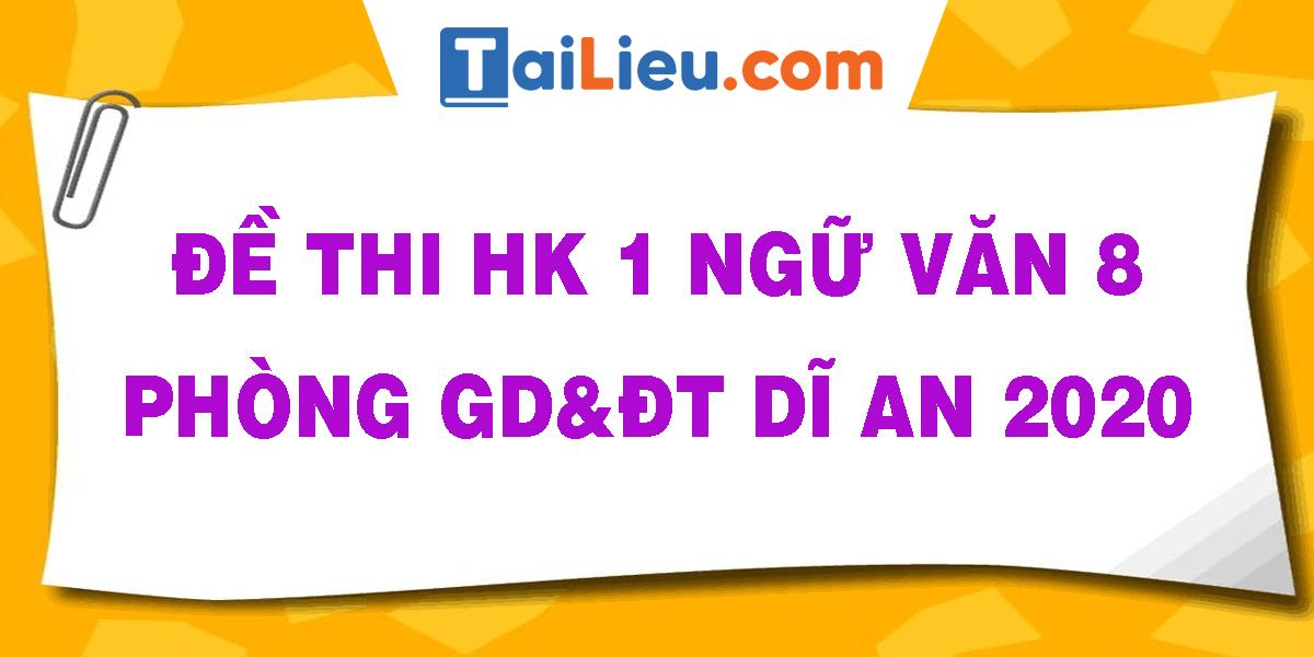 de-thi-hk-1-ngu-van-8-phong-gdvdt-di-an-2020.png